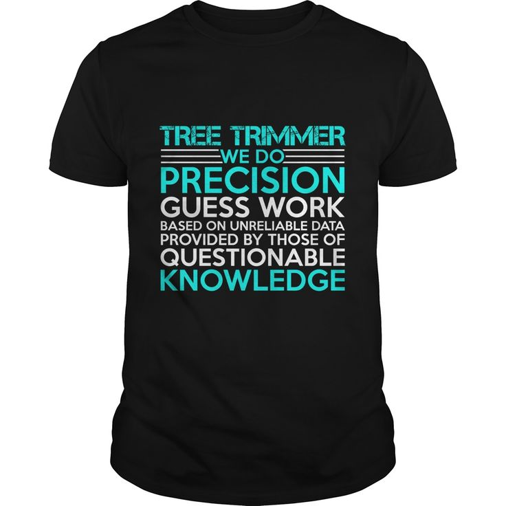 TREE TRIMMER WE DO PRECISION GUESS WORK KNOWLEDGE T-Shirts, Hoodies. Check Price Now ==► https://www.sunfrog.com/Jobs/TREE-TRIMMER-Precision2-P2-Black-Guys.html?id=41382
