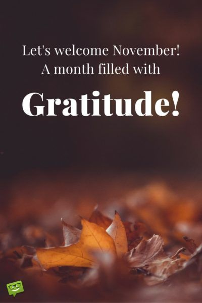 Let's welcome November!  A monthe filled with Gratitude!