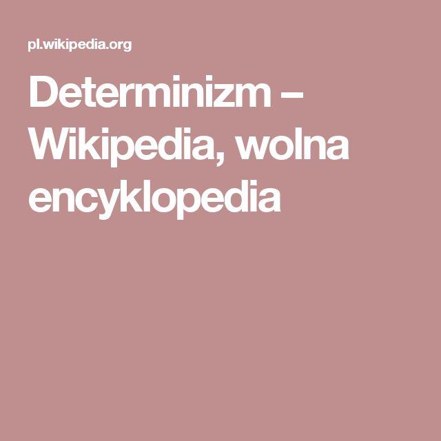 Determinizm – Wikipedia, wolna encyklopedia