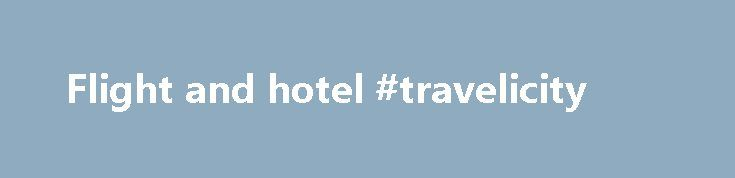 Flight and hotel #travelicity http://travel.remmont.com/flight-and-hotel-travelicity/  #flight and hotel # Cheaper / better to book hotel and flights separately? We re looking for Christmas 2016, which a lot of the holidays and flights aren t out yet here, probably in the new year. Flights to Barbados on Thomas Cook around this Christmas period are currently around £900 per person. Jools1979, are […]The post Flight and hotel #travelicity appeared first on Travel.