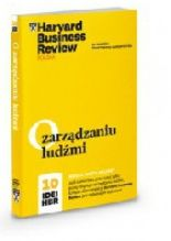 O zarządzaniu ludźmi. 10 Idei HBR. Autor: John P. Kotter, Max H. Bazerman, Marcus Buckingham, Clayton M. Christensen, Daniel Goleman, W. Chan Kim, Jean-Francois Manzoni, Jean-Louis Barsoux, Jon R. Katzenbach, Douglas K. Smith Seria: Kolekcja 10 IDEI, seria 1 [Harvard Business Review Polska]