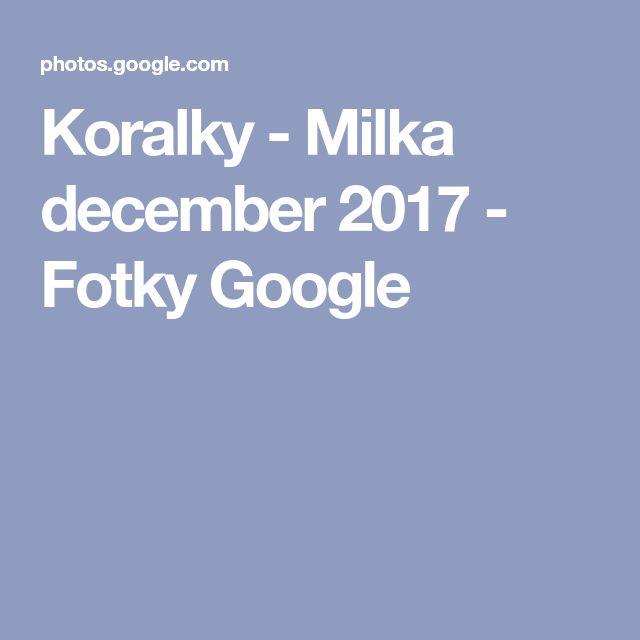 Koralky - Milka december 2017 - Fotky Google