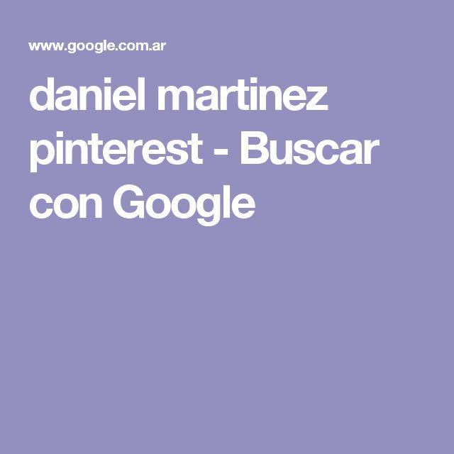 daniel martinez pinterest - Buscar con Google