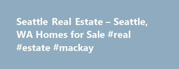 Seattle Real Estate – Seattle, WA Homes for Sale #real #estate #mackay http://real-estate.remmont.com/seattle-real-estate-seattle-wa-homes-for-sale-real-estate-mackay/  #seattle real estate # Homes for Sale Search Results – Sorted by New Listings Why are there multiple listings for a home? realtor.com displays home listings from more than 900 Multiple Listing Services (MLS) across the U.S. most updated every 15 minutes. A home may be listed by the same Brokerage for sale in multiple… Read…