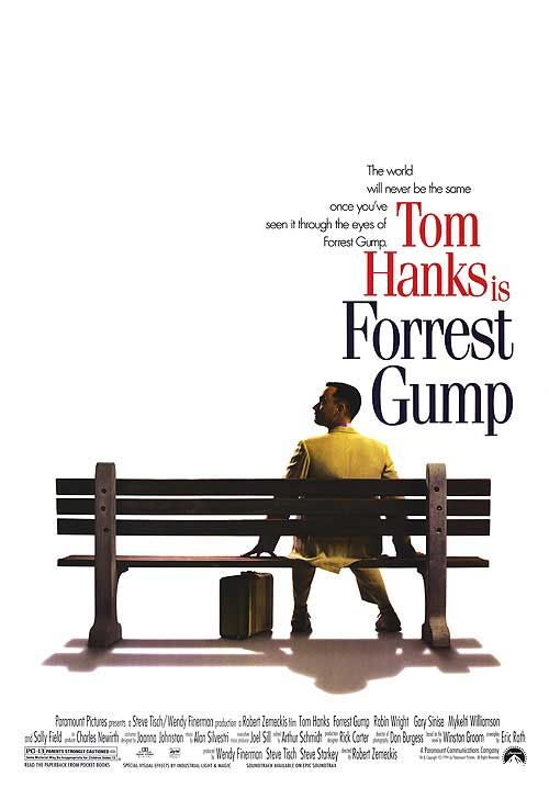 Forrest Gump - Just love this movie... Life is like a box of chocolate, you never know what is coming next... Best quote ever! My All-time Favorite Movie!