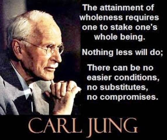 The attainment of wholenesss requires one to stake one's whole being. Nothing less will do; there can be no easier conditions, no substitutes, no compromises. ~Carl Jung, Psychology and Religion, Page 556.