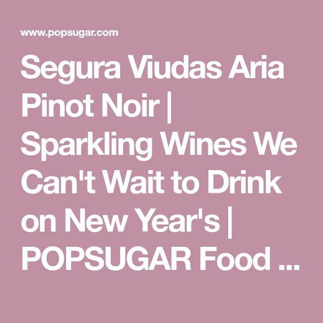 Segura Viudas Aria Pinot Noir | Sparkling Wines We Can't Wait to Drink on New Year's | POPSUGAR Food Photo 8