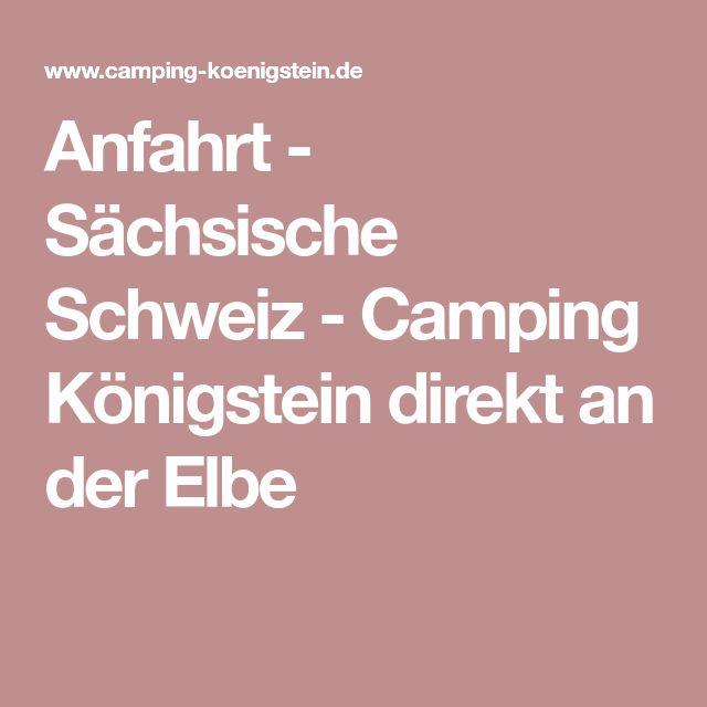 Anfahrt - Sächsische Schweiz - Camping Königstein direkt an der Elbe