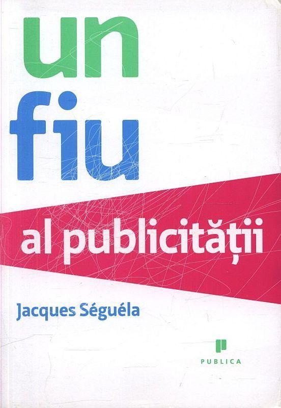 Un fiu al publicitatii - Jacques Seguela