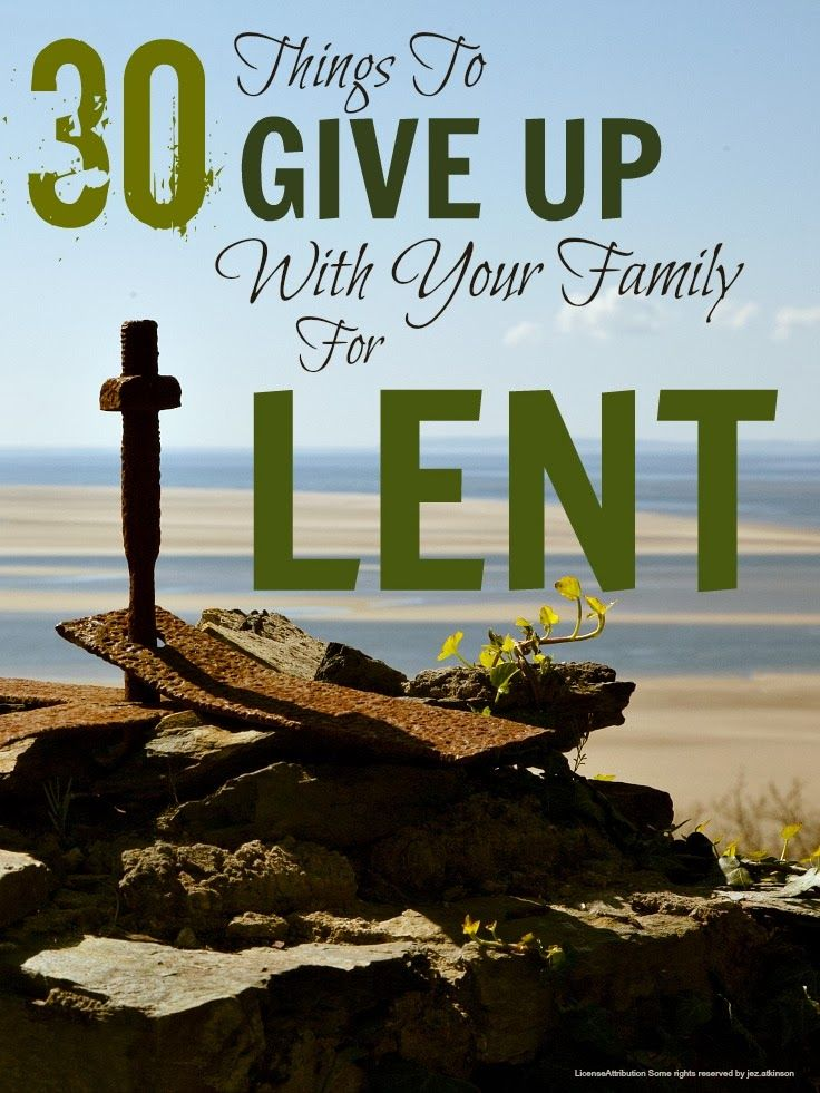 Lent ... 30 things the whole family can give up together for lent