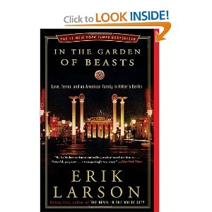 In the Garden of Beasts: Love, Terror, and an American Family in Hitler's Berlin: Beast, Worth Reading, Erik Larson, Books Club, Books Worth, Terror, Gardens, Hitler Berlin, American Families