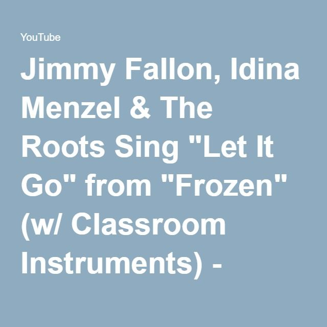 """Jimmy Fallon, Idina Menzel & The Roots Sing """"Let It Go"""" from """"Frozen"""" (w/ Classroom Instruments) - YouTube"""