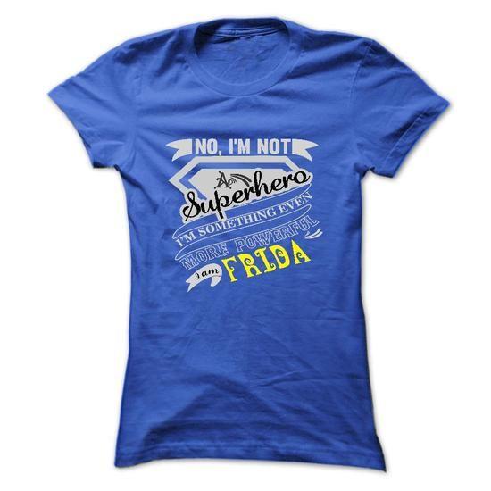 FRIDA. No, Im Not Superhero Im Something Even More Powe - #gift for girls #gift friend. SAVE => https://www.sunfrog.com/Names/FRIDA-No-Im-Not-Superhero-Im-Something-Even-More-Powerful-Im-FRIDA--T-Shirt-Hoodie-Hoodies-YearName-Birthday-Ladies.html?68278