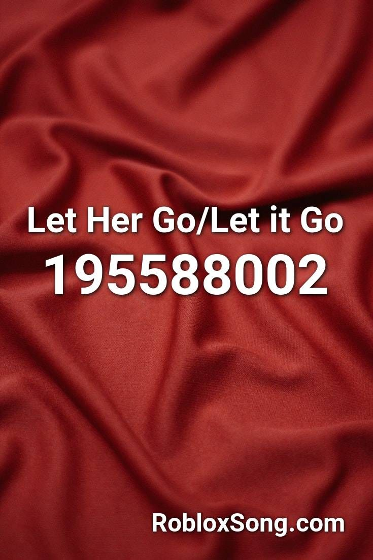 Let Her Go Let It Go Roblox Id Roblox Music Codes In 2020 Let Her Go Roblox Letting Go