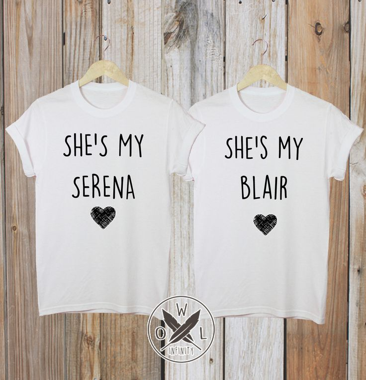 She's My Blair/Serena Best Friends T-Shirts  I wanna make these for Iz & A in their sizes