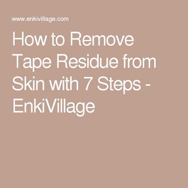 How to Remove Tape Residue from Skin with 7 Steps - EnkiVillage