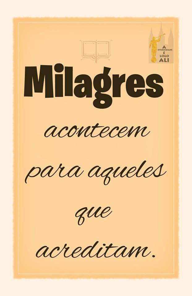 ''Milagres acontecem para aqueles que acreditam.'' E eu acredito!!!