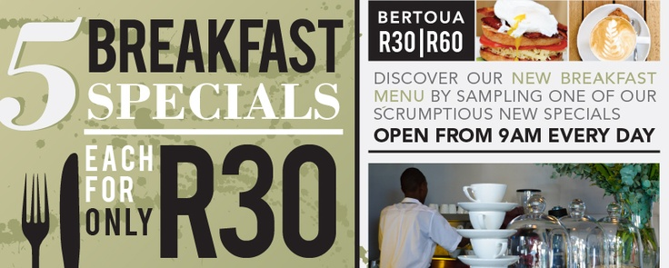 Now @ Bertoua - 5 Breakfast options @ R30. Great value for money and scrumptuos food to start your day off the right way.