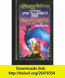 A Crossroads Adventure in the World of Anne McCaffreys Pern Dragonharper (9780812564044) Jody Lynn Nye, Anne McCaffrey , ISBN-10: 0812564049  , ISBN-13: 978-0812564044 ,  , tutorials , pdf , ebook , torrent , downloads , rapidshare , filesonic , hotfile , megaupload , fileserve