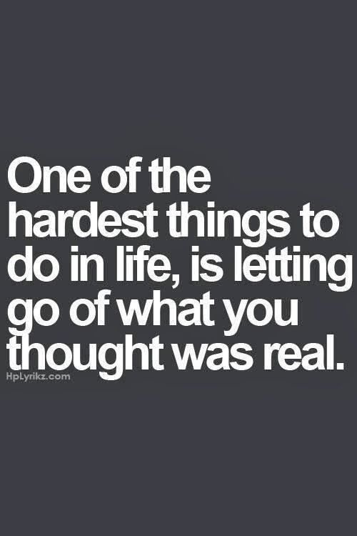 letting go of what you thought was real is hard