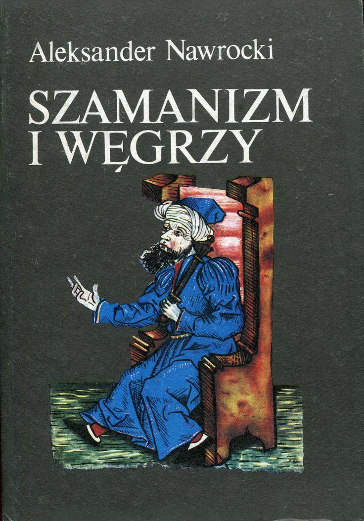 """""""Szamanizm i Węgrzy"""" Aleksander Nawrocki Cover by Jerzy Malarski Published by Wydawnictwo Iskry 1988"""