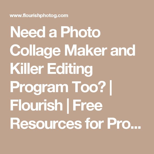 Need a Photo Collage Maker and Killer Editing Program Too? | Flourish | Free Resources for Pro Photographers