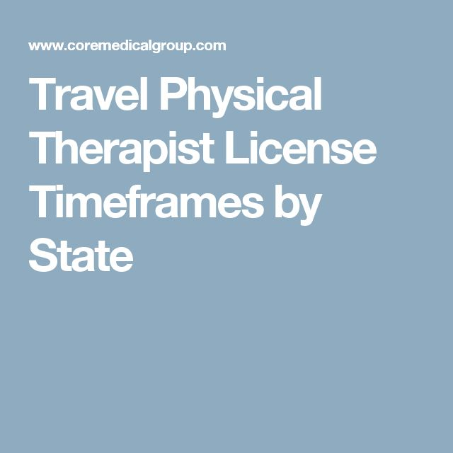 Travel Physical Therapist License Timeframes by State Travel