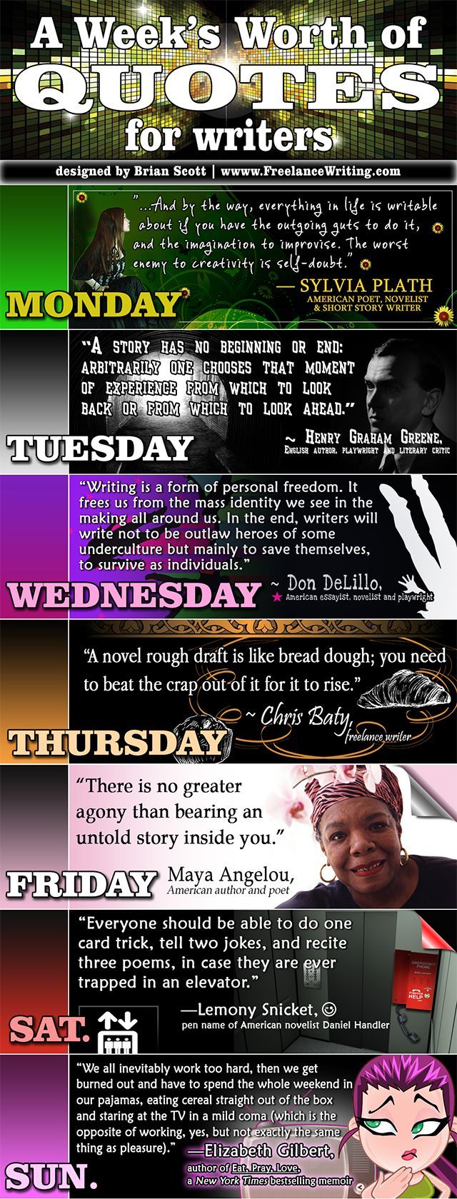 A week's worth of quotes to inspire  creative writers and freelance writers.     Feel free to re-distribute. I also have a custom version that allows you to add your own text to the bottom. Go to my blog, http://creativegenius101.blogspot.com/2013/02/free-infographic-weeks-worth-of-quotes.html