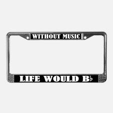 Without Music Life Would Bb License Frame for