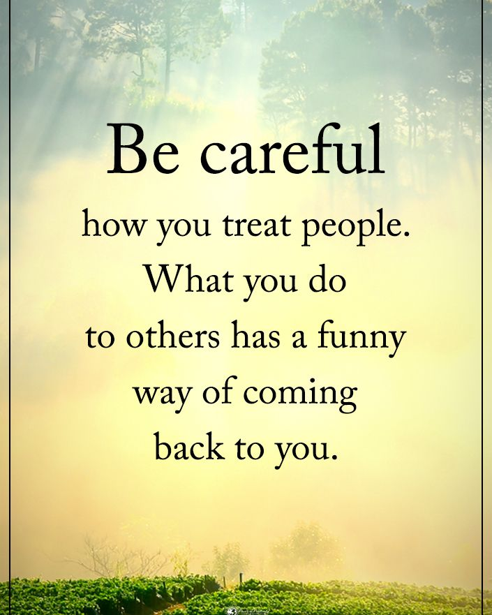 Be Careful How You Treat People Quotes : careful, treat, people, quotes, Someone, Needs, This., Careful, Treat, People., Others, Funny, Coming, Facts,, Quotes,, Yourself, Quotes