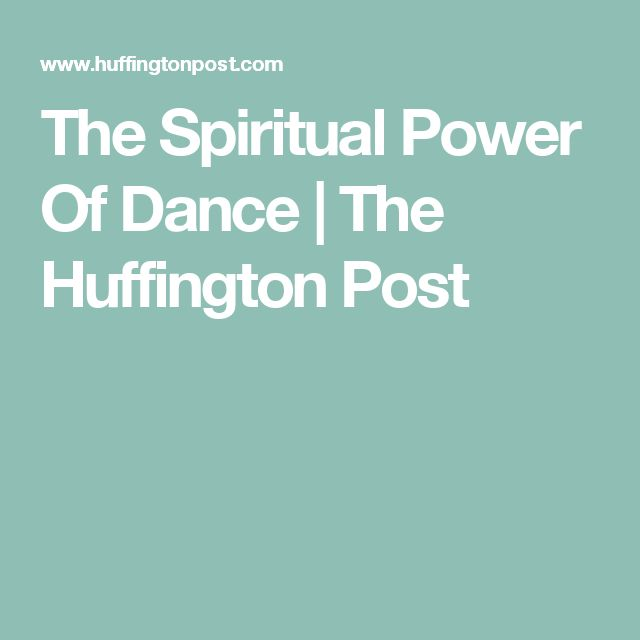 The Spiritual Power Of Dance | The Huffington Post