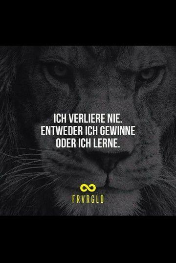 Ich verliere nie entweder ich gewinne oder ich lerne I never loose- either I win- or I learn.