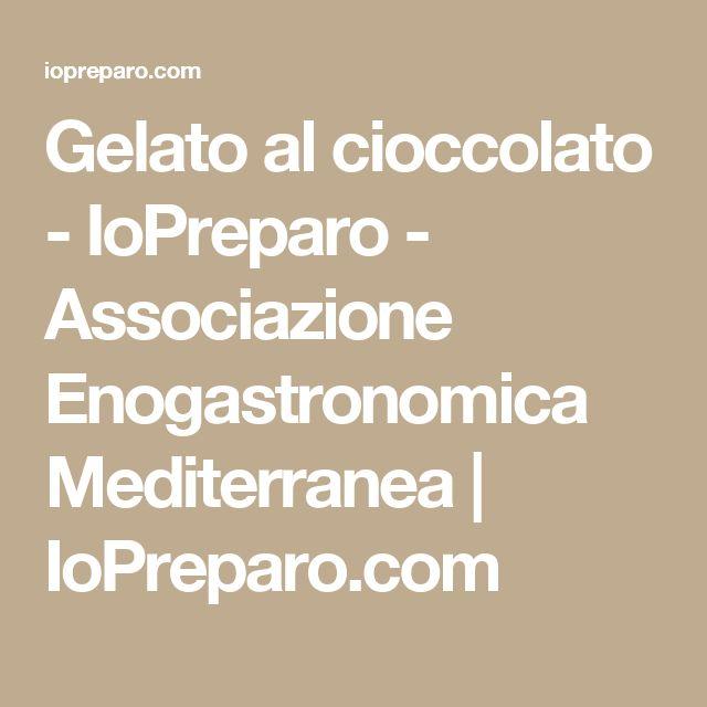 Gelato al cioccolato - IoPreparo - Associazione Enogastronomica Mediterranea | IoPreparo.com