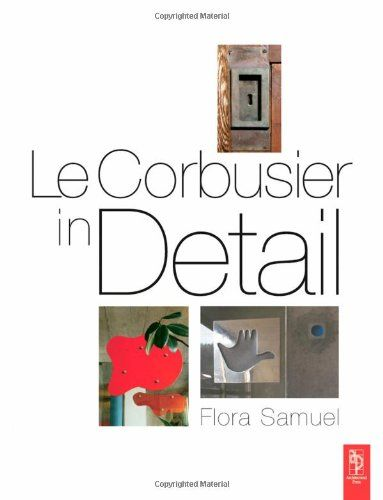 Le Corbusier in Detail by Flora Samuel http://www.amazon.com/dp/0750663545/ref=cm_sw_r_pi_dp_uoucvb1NEFK9T