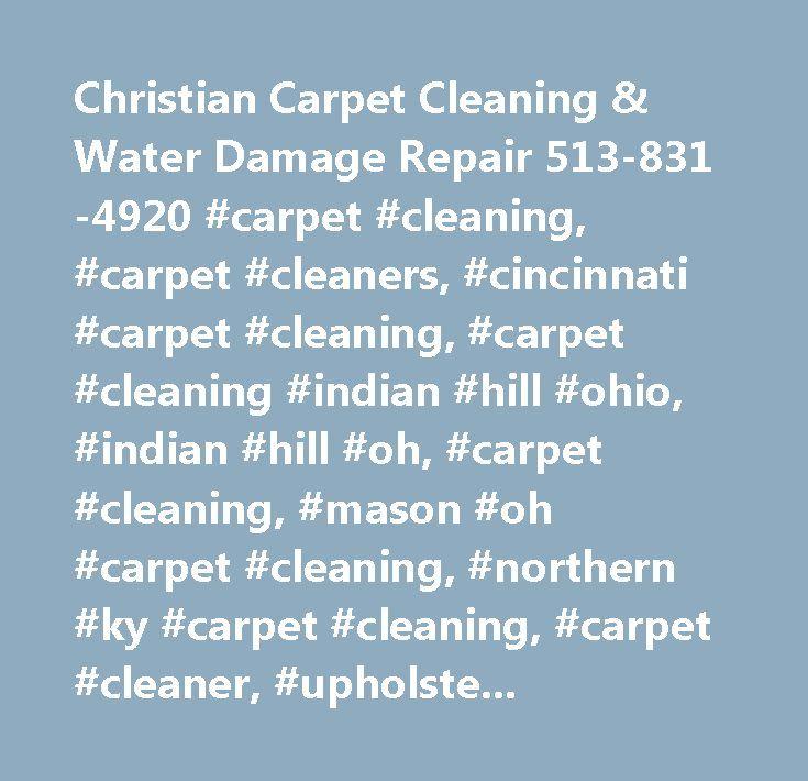 Christian Carpet Cleaning & Water Damage Repair 513-831-4920 #carpet #cleaning, #carpet #cleaners, #cincinnati #carpet #cleaning, #carpet #cleaning #indian #hill #ohio, #indian #hill #oh, #carpet #cleaning, #mason #oh #carpet #cleaning, #northern #ky #carpet #cleaning, #carpet #cleaner, #upholstery #cleaning, #upholstery #cleaners, #upholstery #cleaner, #furniture #cleaning, #tile #and #grout #cleaning, #tile #and #grout #cleaners, #tile #and #grout #cleaner,carpet #care, #carpet…