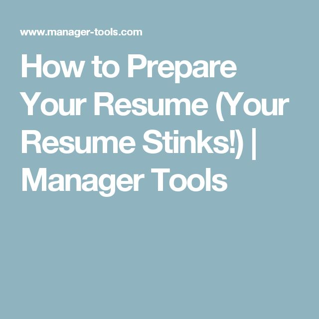 How to Prepare Your Resume (Your Resume Stinks!) Manager Tools - Your Resume