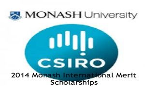 2014 Monash International Merit Scholarships in Australia , and applications are submitted till 11th July 2014. Applications are invited for Monash international merit scholarships from international students to pursue undergraduate or postgraduate (coursework) degree. Students studying Australian Year 12 are not eligible for these scholarships. - See more at: http://www.scholarshipsbar.com/2014-monash-international-merit-scholarships.html#sthash.Jt24iWsZ.dpuf