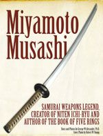 Miyamoto Musashi: Samurai Weapons Legend, Creator of Niten Ichi-Ryu and Author of The Book of Five Rings