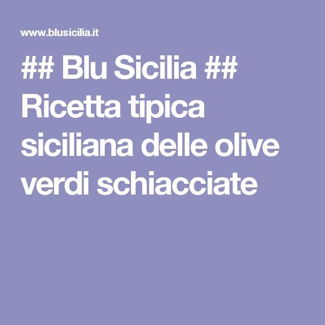 ## Blu Sicilia ## Ricetta tipica siciliana delle olive verdi schiacciate