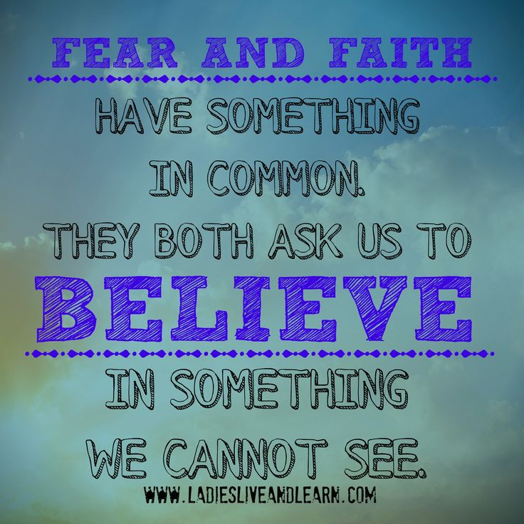 Fear And Faith Have Something In Common. They Both Ask Us