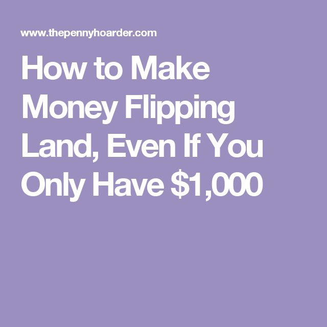 How to Make Money Flipping Land, Even If You Only Have $1,000