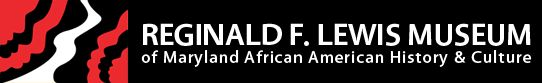 Reginald F. Lewis Museum of Maryland African American History and Culture  Baltimore, MD