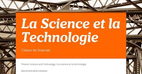 La Science et la Technologie Theme: Science and Technology / La science et la technologie Recommended Contexts: • Current Research Topics...