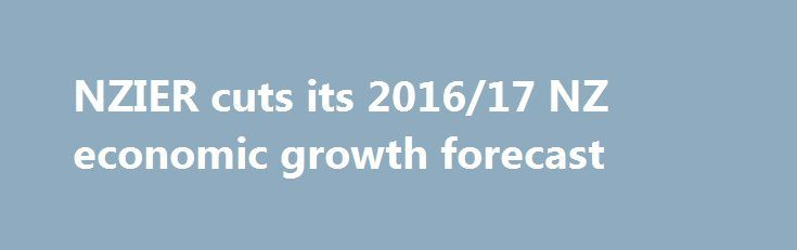 NZIER cuts its 2016/17 NZ economic growth forecast http://betiforexcom.livejournal.com/24829905.html  The New Zealand Institute of Economic Research (NZIER) latest: - Shows a modestly softer growth outlook in the near term compared to the last quarter's release, but an upward revision from 2019The post NZIER cuts its 2016/17 NZ economic growth forecast appeared first on Forex news forex trade. http://forex.wine/nzier-cuts-its-201617-nz-economic-growth-forecast/