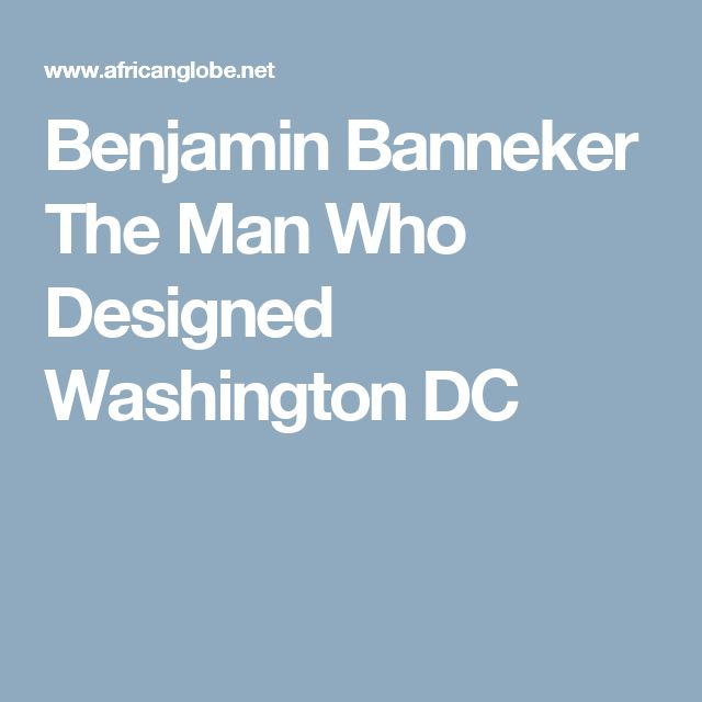 Benjamin Banneker The Man Who Designed Washington DC