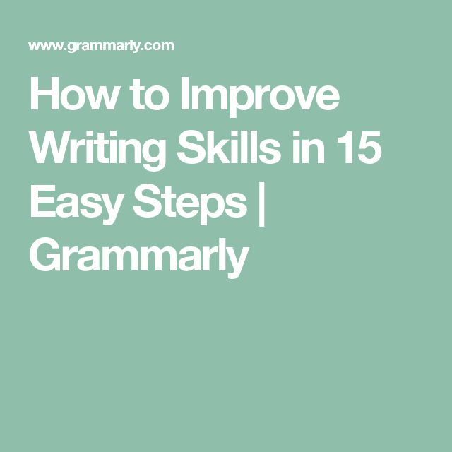 How to Improve Writing Skills in 15 Easy Steps | Grammarly