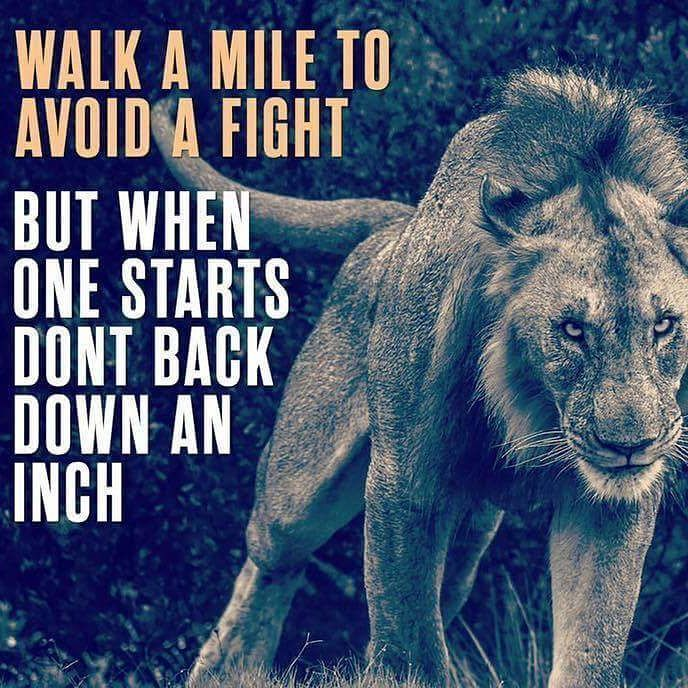I never back down. But I avoid fights.  Such a waste of time and energy. If I don't like someone I just avoid them.