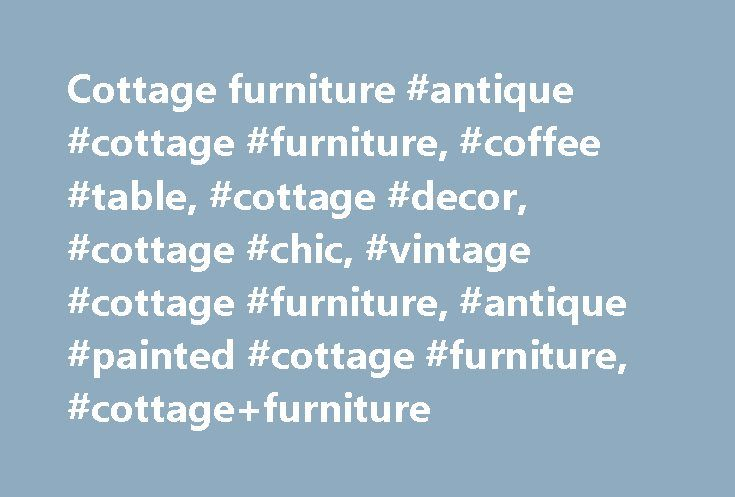 Cottage furniture #antique #cottage #furniture, #coffee #table, #cottage #decor, #cottage #chic, #vintage #cottage #furniture, #antique #painted #cottage #furniture, #cottage+furniture http://furniture.remmont.com/cottage-furniture-antique-cottage-furniture-coffee-table-cottage-decor-cottage-chic-vintage-cottage-furniture-antique-painted-cottage-furniture-cottagefurniture-4/  77 results for cottage+furniture eBay determines this price through a machine learned model of the product's sale…