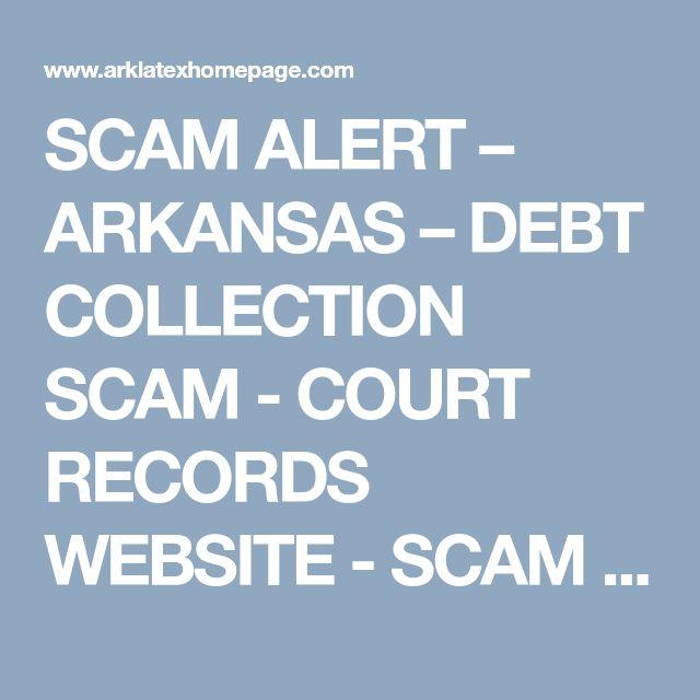 SCAM ALERT – ARKANSAS – DEBT COLLECTION SCAM - COURT RECORDS WEBSITE - SCAM ALERT – Scammers use court records website to prey on Arkansas debtors
