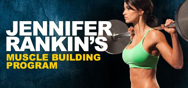 Jen Rankin's Muscle Building Program  Beautiful bodies are sculpted by weight training, so if you want to have muscle like Jen, you better build muscle like she does!